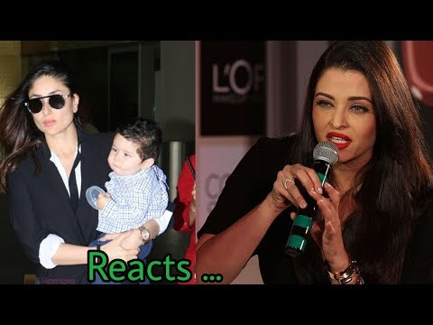 OMG ! Aishwarya Rai Bachchan first time reacts on Kareena Kapoor son Taimur Ali Khan
