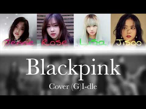 How Blackpink would sing 'HANN' (Alone) by (G)I-DLE