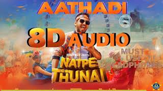 Natpe Thunai ||  Aathadi Song ||  8D Audio || Must Use Headphones 🎧