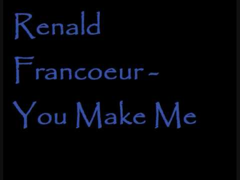 Renald Francoeur - You Make Me