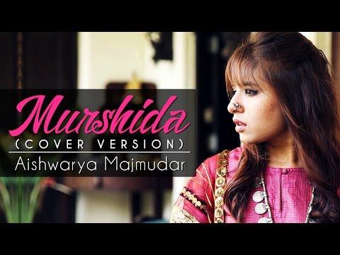 Murshida   Cover Version   Aishwarya Majmudar   Rishi Dutta