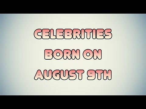 Celebrities born on August 9th
