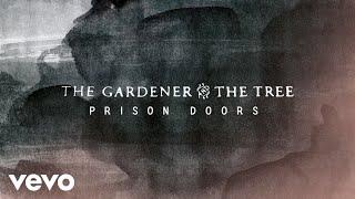 The Gardener & The Tree - Prison Doors (Audio)