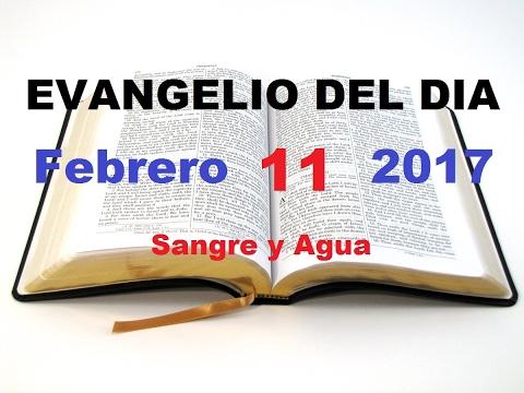 Evangelio del Dia- Sabado 11 de Febrero 2017- Sangre y Agua