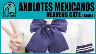 AXOLOTES MEXICANOS - Heavens Gate [Audio]