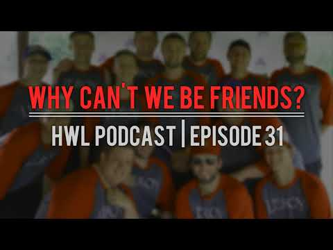 HWL Podcast: Episode 31 (Why Can't We Be Friends?)
