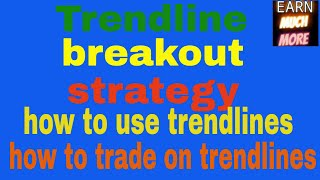 how to use trendline in trading ? trendline breakout stretagy