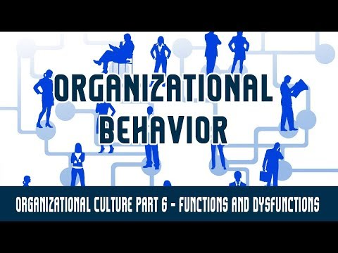 Management | Organizational Behavior | Organizational Culture Part 6 - Functions and Dysfunctions