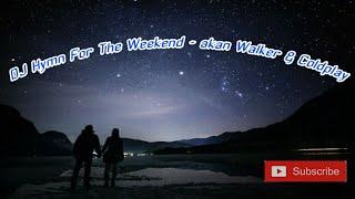 Dj alan walker vs coldplay - hymn for the weekend