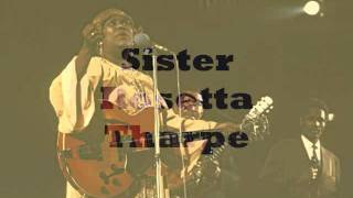 Sister Rostta Tharpe I believe I