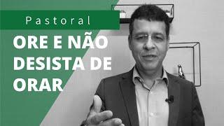 ORE E NÃO DESISTA DE ORAR | Rev. Amauri de Oliveira | Tiago 5:17-18