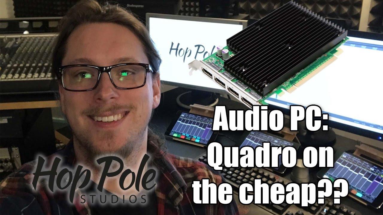 Nvidia Quadro for cheap? Multi monitor silent audio pc update