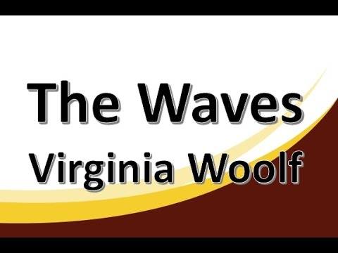 The Waves by Virginia Woolf (Book Reading, British English Female Voice)