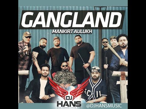 Gangland || Mankirt Aulakh Ft Deep Kahlon ||Dj Hans || Remix || Latest song