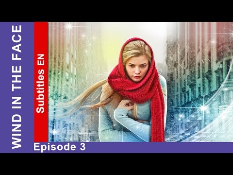 Wind in the Face  Episode 3. Russian TV Series. StarMedia. Melodrama. English Subtitles