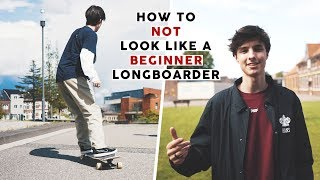 How To NOT Look Like a Beginner Longboarder