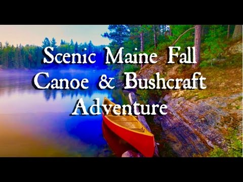Scenic Maine Fall Canoe & Bushcraft Adventure