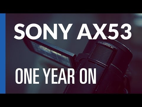 sony-fdr-ax53---one-year-on---how-is-it-holding-up?