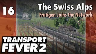 Transport Fever 2 | Modded Freeplay - The Swiss Alps #16: Frutigen Joins the Network
