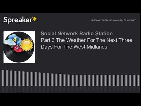 Part 3 The Weather For The Next Three Days For The West Midlands (part 2 of 2, made with Spreaker)
