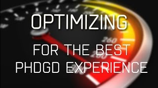 Optimizing your System for the PHDGD Experience