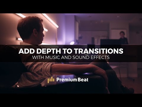 Add Depth to Transitions With Music and SFX | PremiumBeat.com