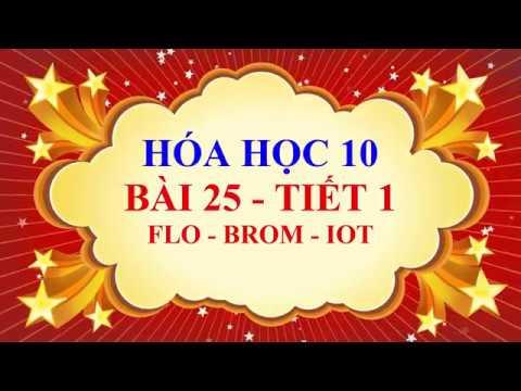 Hóa học lớp 10 – Bài 25 – Flo – Brom – Iốt – Tiết 1