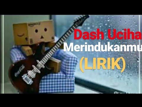 DASH UCIHA - MERINDUKANMU (Official video lyrics)