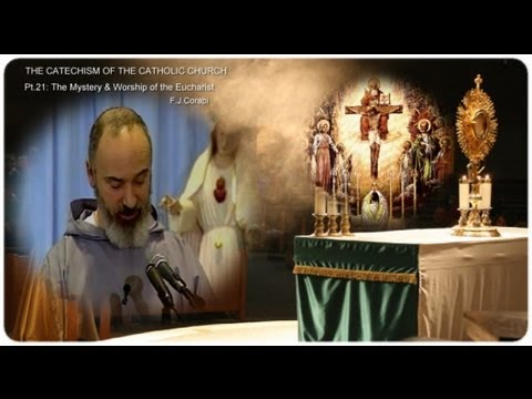 THE CATECHISM OF THE CATHOLIC CHURCH (50 pts ~ Pt.21: The Mystery & Worship of the Eucharist