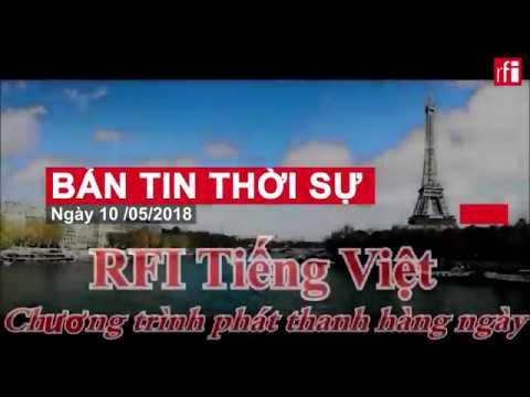 RFI TIẾNG VIỆT: BẢN TIN THỜI SỰ NGÀY 10/05/2018