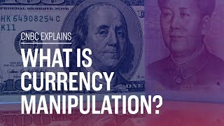 What is currency manipulation? | CNBC Explains