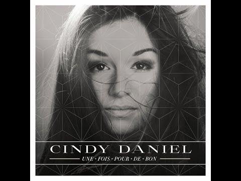Cindy Daniel | Une Fois Pour De Bon