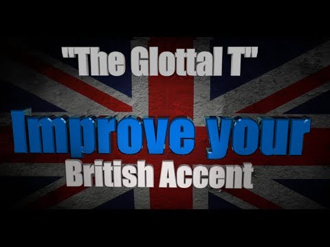 """How to Get a British Accent - Lesson One - """"The Glottal T and the True T"""""""