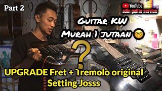 GUITAR MURAH 1 JUTAAN UPGRADE JOSSS    PART 2