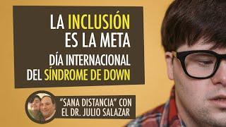 La meta es la inclusión | Sana Distancia con el Dr. Julio Salazar
