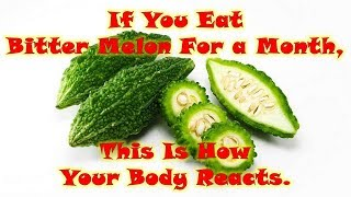 If You Eat Bitter Melon For a Month, This Is How Your Body Reacts