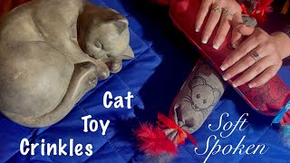 ASMR Cat toy Crinkles (Soft spoken) Some light scratching and rubbing of material/deep crinkles