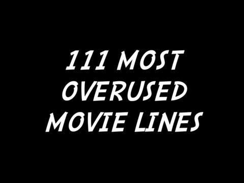 TOP 111 MOST CLICHE' OVERUSED MOVIE LINES!!!