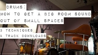 How to Get a Big Room Sound out of Small Spaces (Part 5B of Mixing Drums)