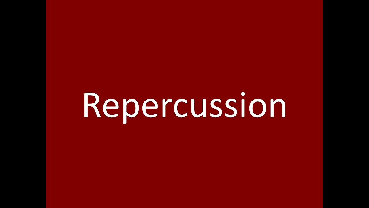 Repercussion Meaning Definition Pronunciation Example Synonym