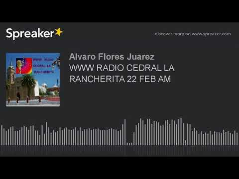 WWW RADIO CEDRAL LA RANCHERITA 22 FEB AM (part 13 of 16)