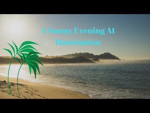 A Sunny Evening At Hunstanton (edit)&First Video!!