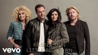 Little Big Town - Faster Gun (Audio)