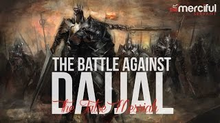 The Battle Against Dajjal (The False Messiah)