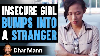 Insecure Woman Bumps Into Stranger, Her Life Will Never Be The Same Again  Dhar Mann