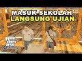MASUK SEKOLAH LANGSUNG UJIAN - GTA Lucu Indonesia Dyom
