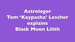 ASTROLOGER TOM 'KAYPACHA' LESCHER EXPLAINS BLACK MOON LILITH