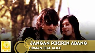 Video Jangan Pikirin Abang - Firman feat. Alice (OFFICIAL VIDEO) download MP3, 3GP, MP4, WEBM, AVI, FLV Agustus 2017