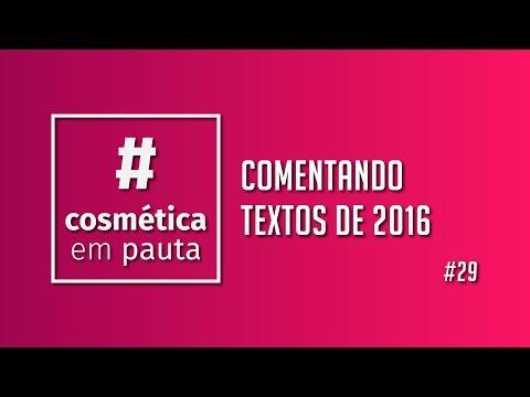 Comentando textos de 2016 do Cosmética em Foco - Pauta #29