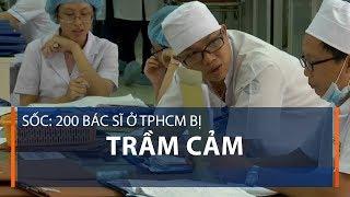 Sốc: 200 bác sĩ ở TPHCM bị trầm cảm   VTC1